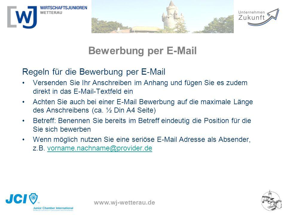 www.wj-wetterau.de Bewerbung per E-Mail Regeln für die Bewerbung per E-Mail Versenden Sie Ihr Anschreiben im Anhang und fügen Sie es zudem direkt in d