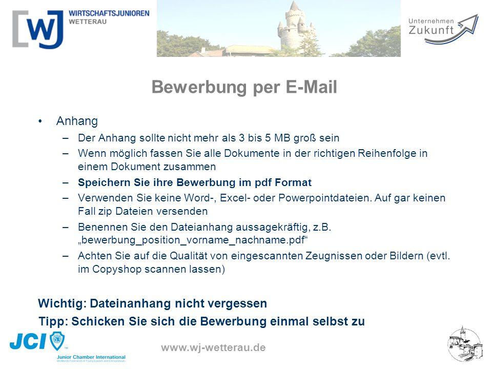 www.wj-wetterau.de Bewerbung per E-Mail Anhang –Der Anhang sollte nicht mehr als 3 bis 5 MB groß sein –Wenn möglich fassen Sie alle Dokumente in der r