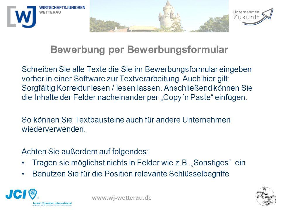www.wj-wetterau.de Bewerbung per Bewerbungsformular Schreiben Sie alle Texte die Sie im Bewerbungsformular eingeben vorher in einer Software zur Textv