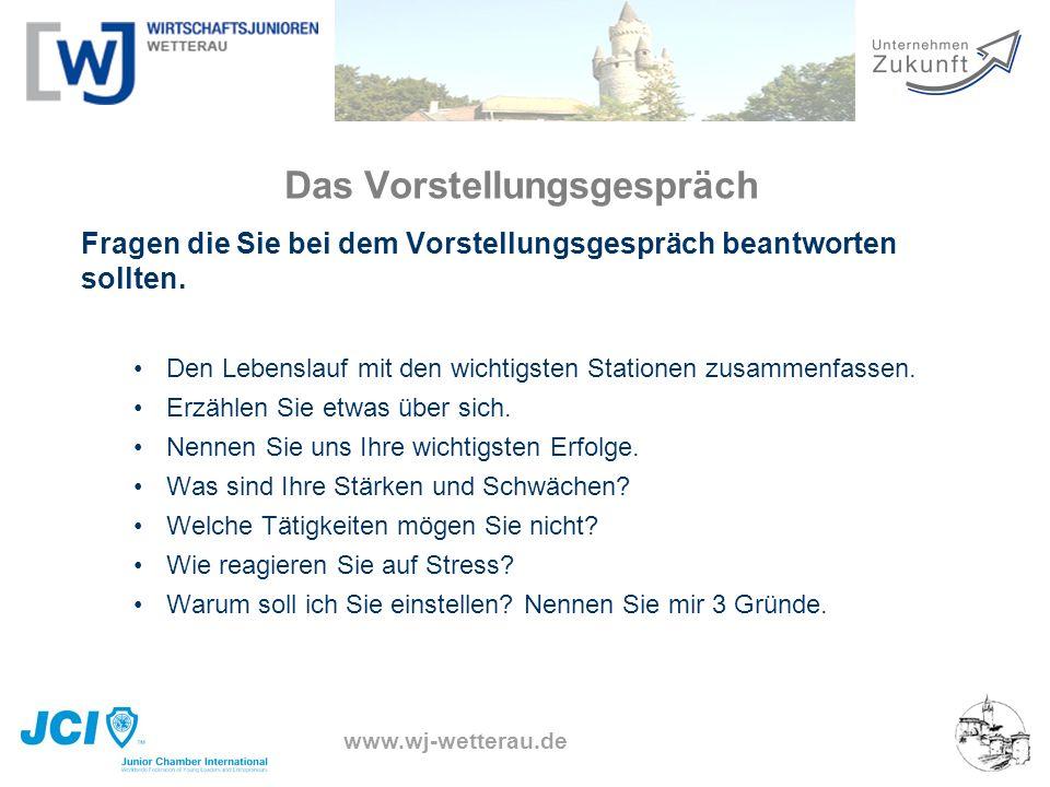 www.wj-wetterau.de Das Vorstellungsgespräch Fragen die Sie bei dem Vorstellungsgespräch beantworten sollten. Den Lebenslauf mit den wichtigsten Statio