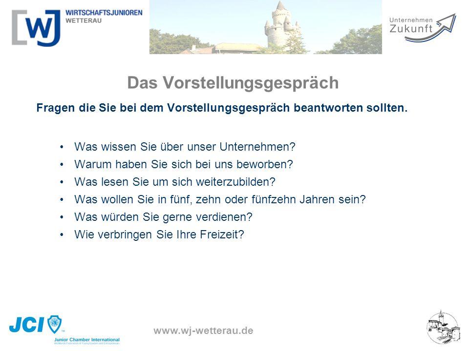www.wj-wetterau.de Das Vorstellungsgespräch Fragen die Sie bei dem Vorstellungsgespräch beantworten sollten. Was wissen Sie über unser Unternehmen? Wa