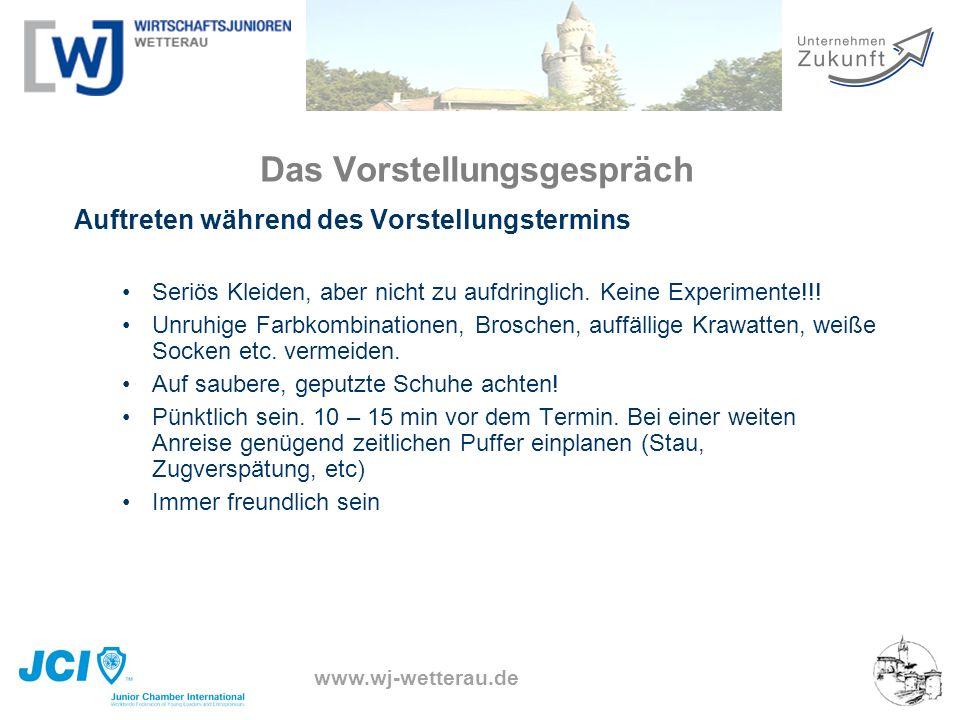 www.wj-wetterau.de Das Vorstellungsgespräch Auftreten während des Vorstellungstermins Seriös Kleiden, aber nicht zu aufdringlich. Keine Experimente!!!