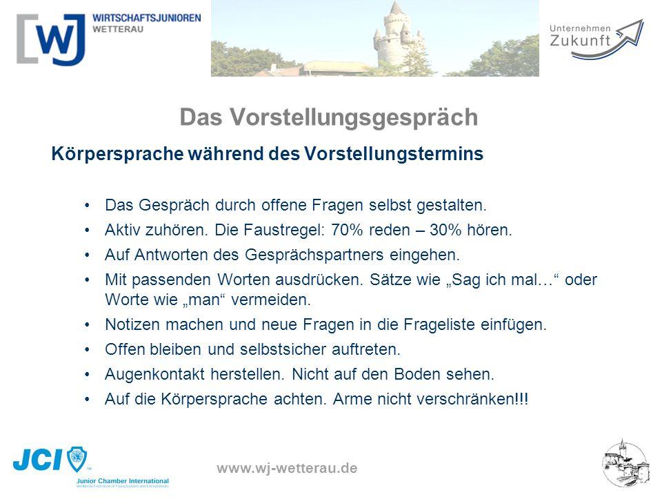 www.wj-wetterau.de Das Vorstellungsgespräch Körpersprache während des Vorstellungstermins Das Gespräch durch offene Fragen selbst gestalten. Aktiv zuh