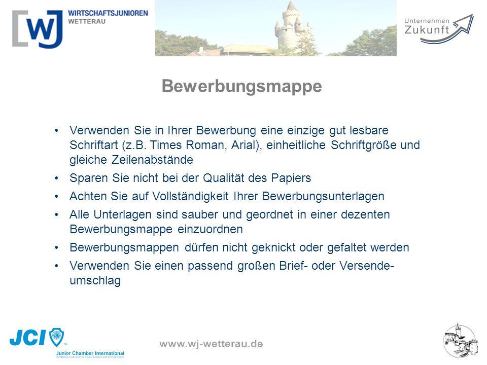www.wj-wetterau.de Bewerbungsmappe Verwenden Sie in Ihrer Bewerbung eine einzige gut lesbare Schriftart (z.B. Times Roman, Arial), einheitliche Schrif