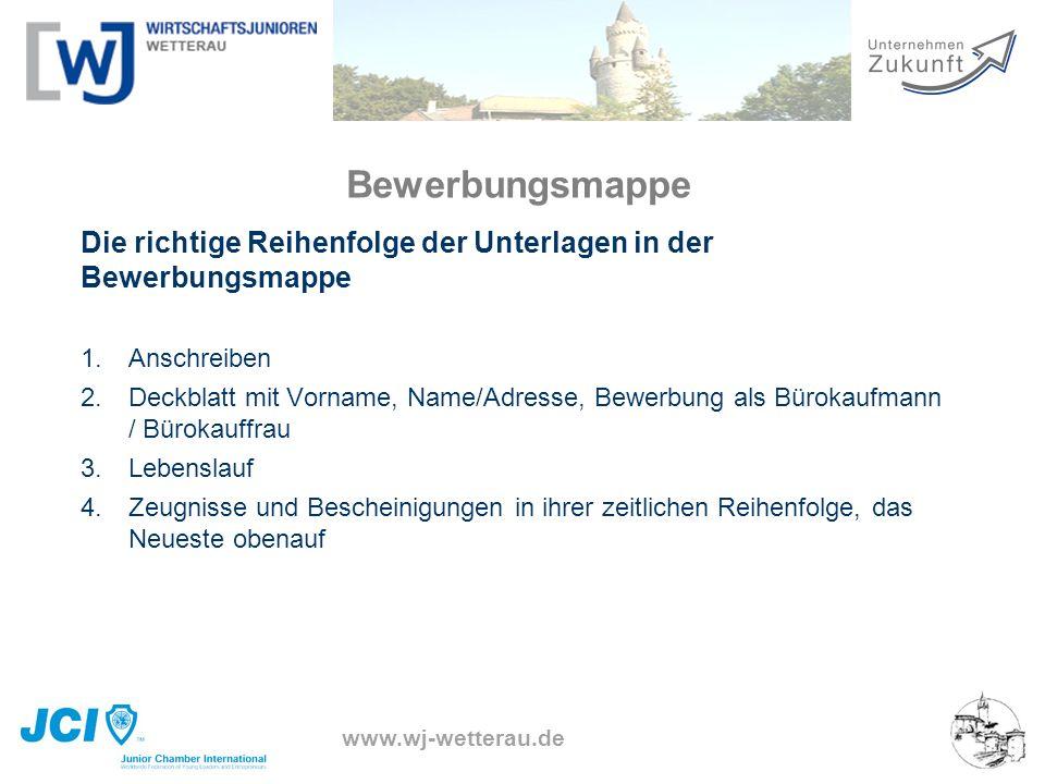 www.wj-wetterau.de Bewerbungsmappe Die richtige Reihenfolge der Unterlagen in der Bewerbungsmappe 1. Anschreiben 2. Deckblatt mit Vorname, Name/Adress