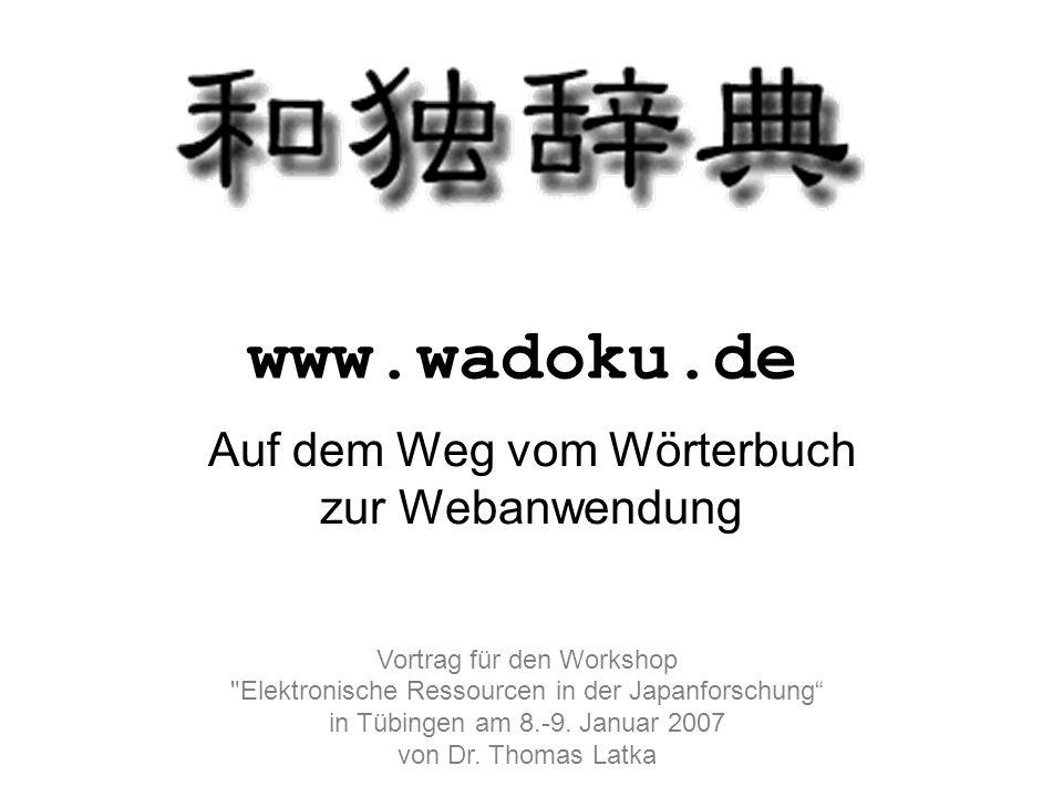 www.wadoku.de Auf dem Weg vom Wörterbuch zur Webanwendung Vortrag für den Workshop