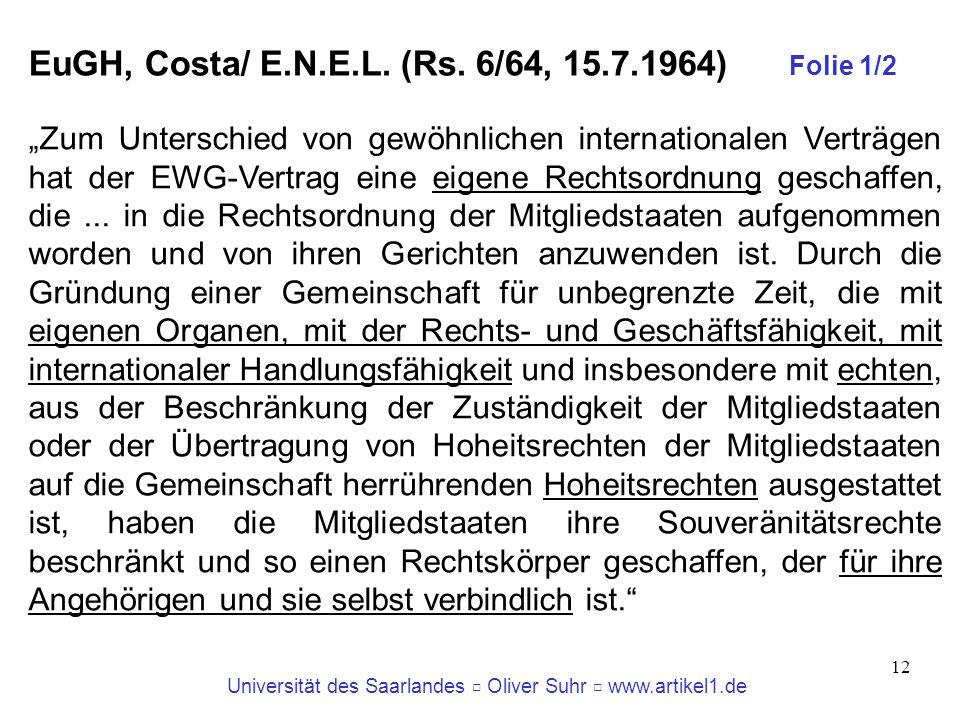 Universität des Saarlandes Oliver Suhr www.artikel1.de 12 EuGH, Costa/ E.N.E.L. (Rs. 6/64, 15.7.1964) Folie 1/2 Zum Unterschied von gewöhnlichen inter