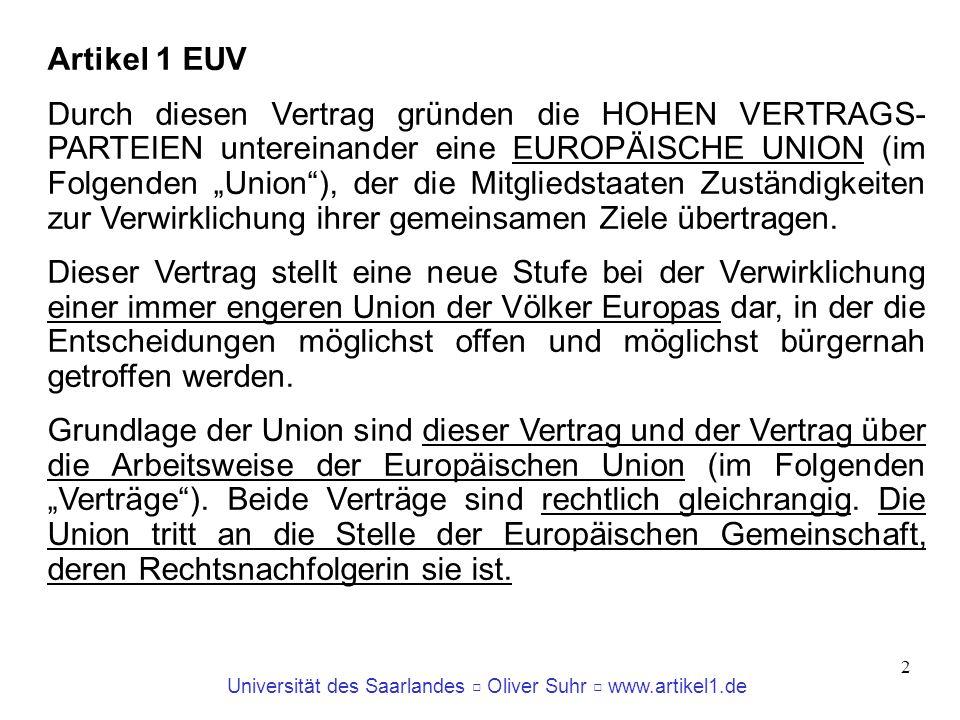 Universität des Saarlandes Oliver Suhr www.artikel1.de 2 Artikel 1 EUV Durch diesen Vertrag gründen die HOHEN VERTRAGS- PARTEIEN untereinander eine EU