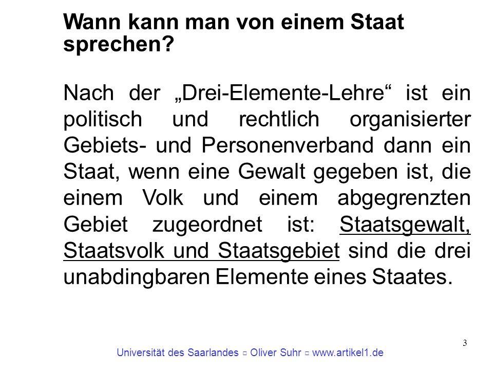 Universität des Saarlandes Oliver Suhr www.artikel1.de 3 Wann kann man von einem Staat sprechen? Nach der Drei-Elemente-Lehre ist ein politisch und re
