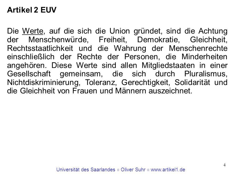 Universität des Saarlandes Oliver Suhr www.artikel1.de 4 Artikel 2 EUV Die Werte, auf die sich die Union gründet, sind die Achtung der Menschenwürde,