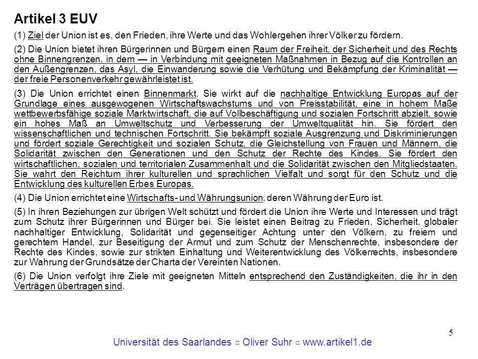 Universität des Saarlandes Oliver Suhr www.artikel1.de 5 Artikel 3 EUV (1) Ziel der Union ist es, den Frieden, ihre Werte und das Wohlergehen ihrer Vö