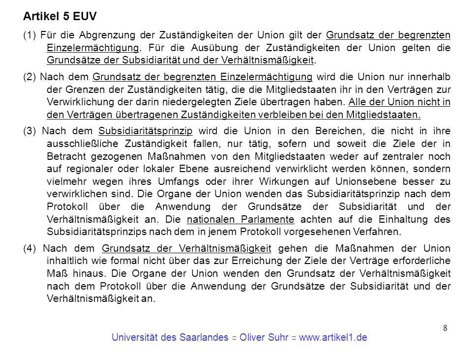 Universität des Saarlandes Oliver Suhr www.artikel1.de 8 Artikel 5 EUV (1) Für die Abgrenzung der Zuständigkeiten der Union gilt der Grundsatz der beg