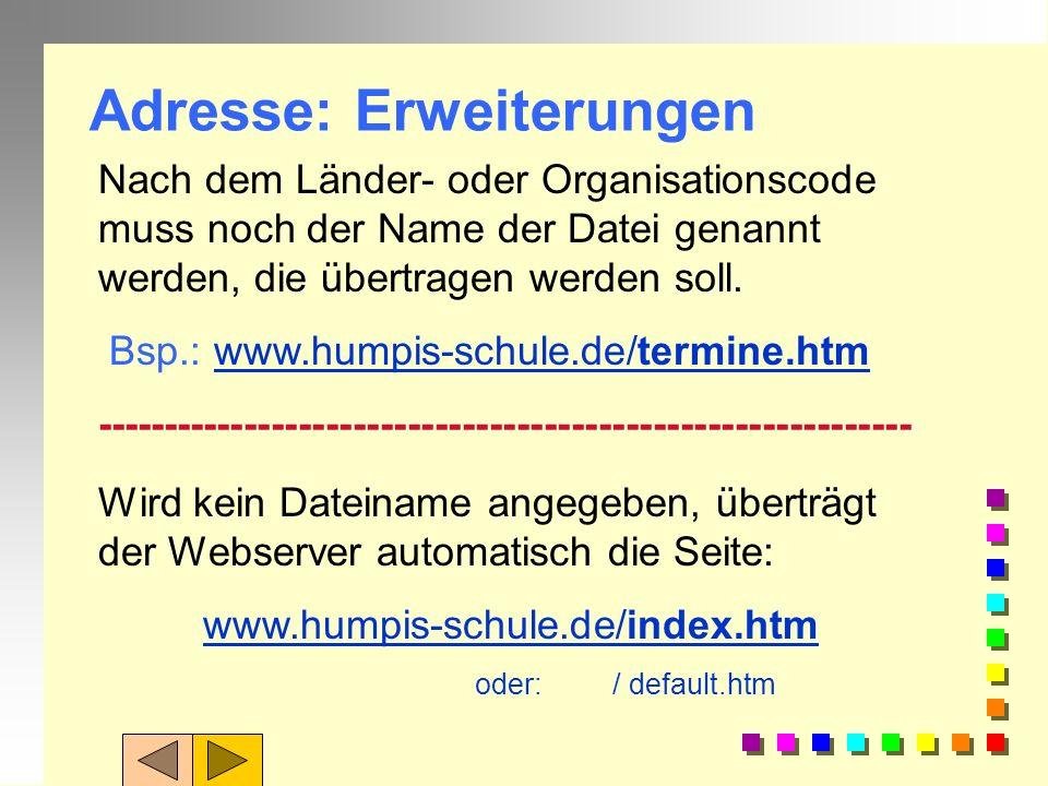 Aufbau einer URL: http:verwendetes Protokoll // leitet die Adresse ein www Bezeichnung für den Internetdienst (Port) Humpis-Schule Adresse deLänder- o