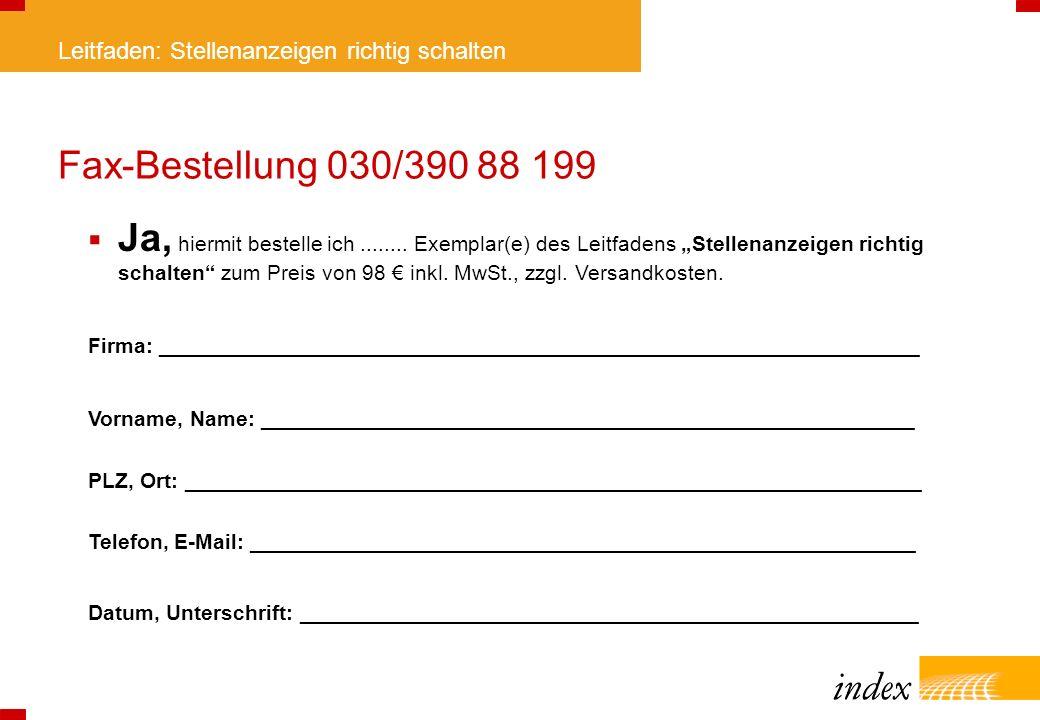 Leitfaden: Stellenanzeigen richtig schalten Fax-Bestellung 030/390 88 199 Ja, hiermit bestelle ich........ Exemplar(e) des Leitfadens Stellenanzeigen