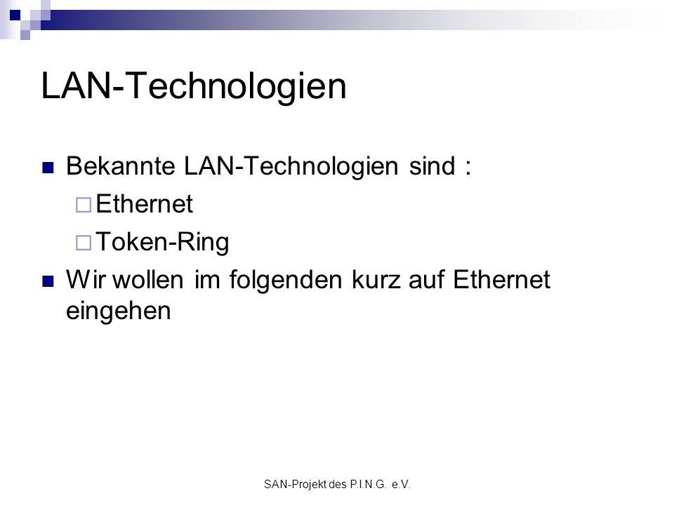SAN-Projekt des P.I.N.G. e.V. LAN-Technologien Bekannte LAN-Technologien sind : Ethernet Token-Ring Wir wollen im folgenden kurz auf Ethernet eingehen