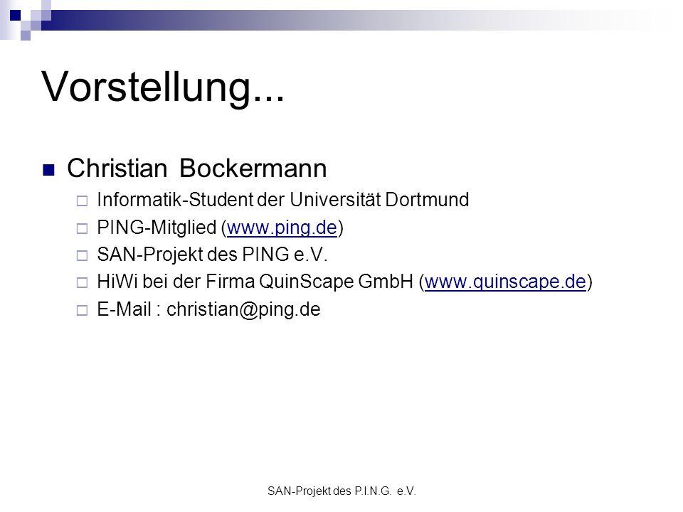 SAN-Projekt des P.I.N.G. e.V. Vorstellung... Christian Bockermann Informatik-Student der Universität Dortmund PING-Mitglied (www.ping.de) SAN-Projekt
