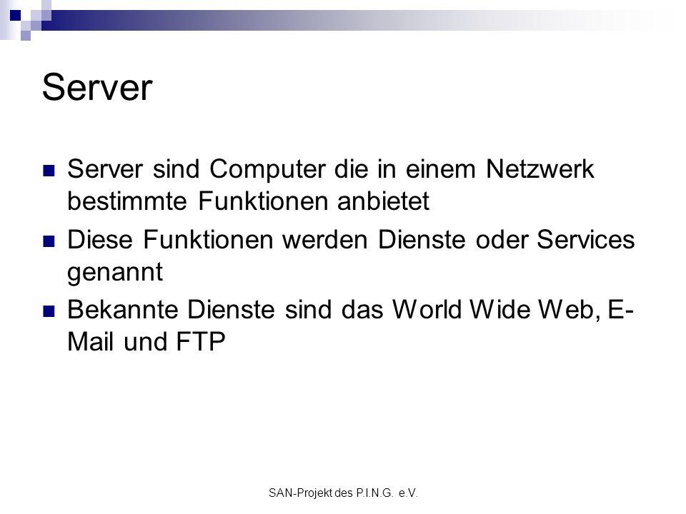 SAN-Projekt des P.I.N.G. e.V. Server Server sind Computer die in einem Netzwerk bestimmte Funktionen anbietet Diese Funktionen werden Dienste oder Ser
