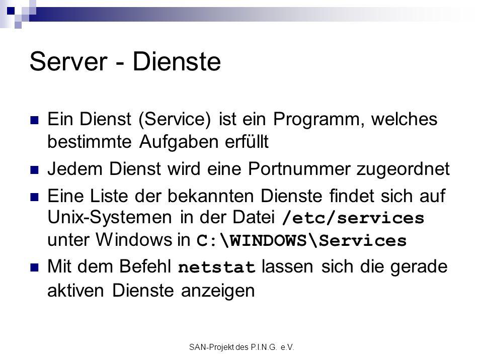 SAN-Projekt des P.I.N.G. e.V. Server - Dienste Ein Dienst (Service) ist ein Programm, welches bestimmte Aufgaben erfüllt Jedem Dienst wird eine Portnu