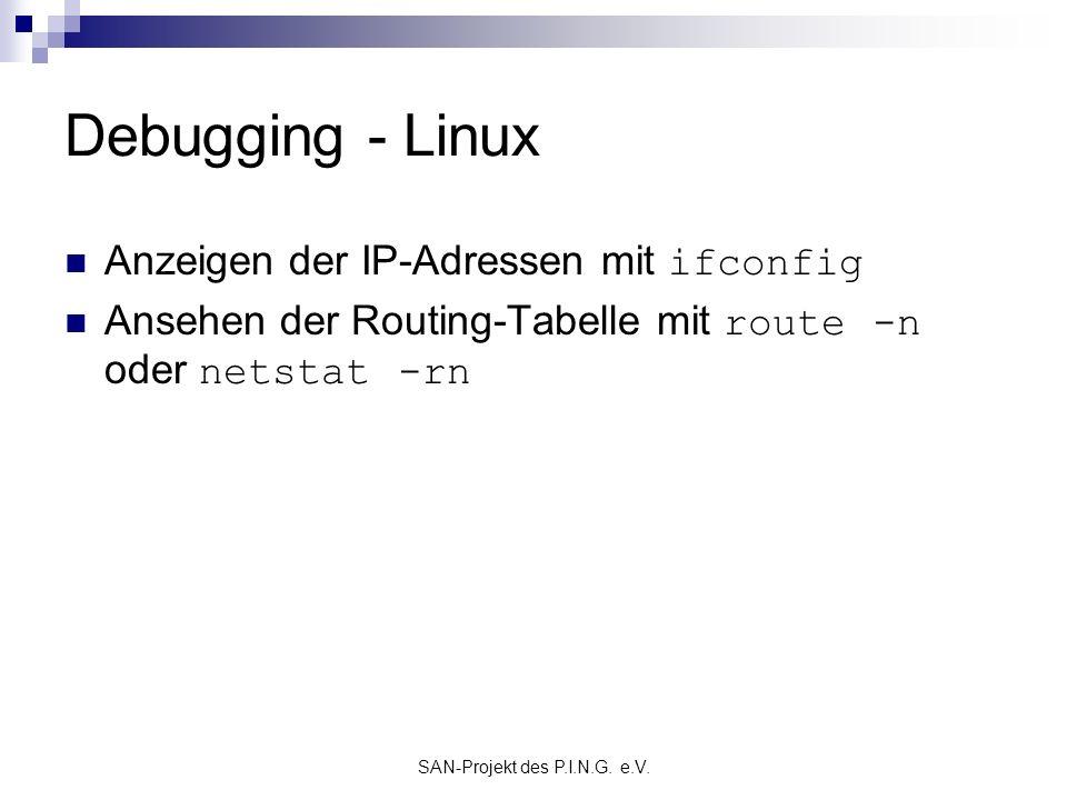 SAN-Projekt des P.I.N.G. e.V. Debugging - Linux Anzeigen der IP-Adressen mit ifconfig Ansehen der Routing-Tabelle mit route -n oder netstat -rn