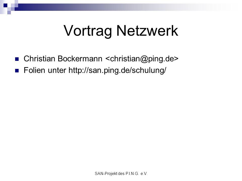 SAN-Projekt des P.I.N.G. e.V. Vortrag Netzwerk Christian Bockermann Folien unter http://san.ping.de/schulung/