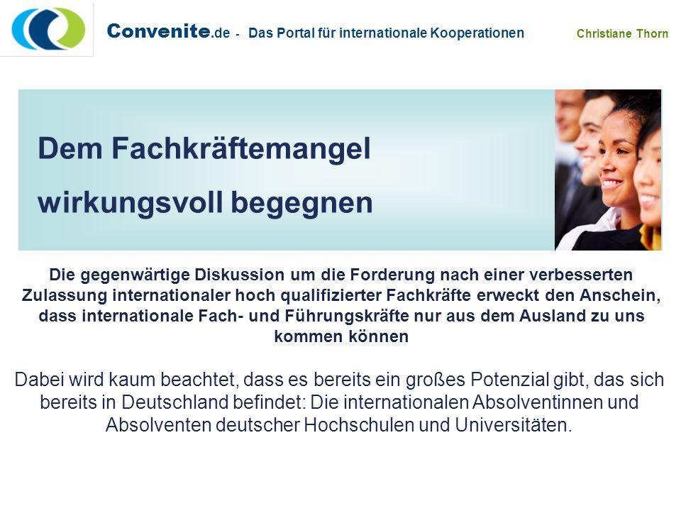 Convenite.de - Das Portal für internationale Kooperationen Christiane Thorn Dem Fachkräftemangel wirkungsvoll begegnen Die gegenwärtige Diskussion um