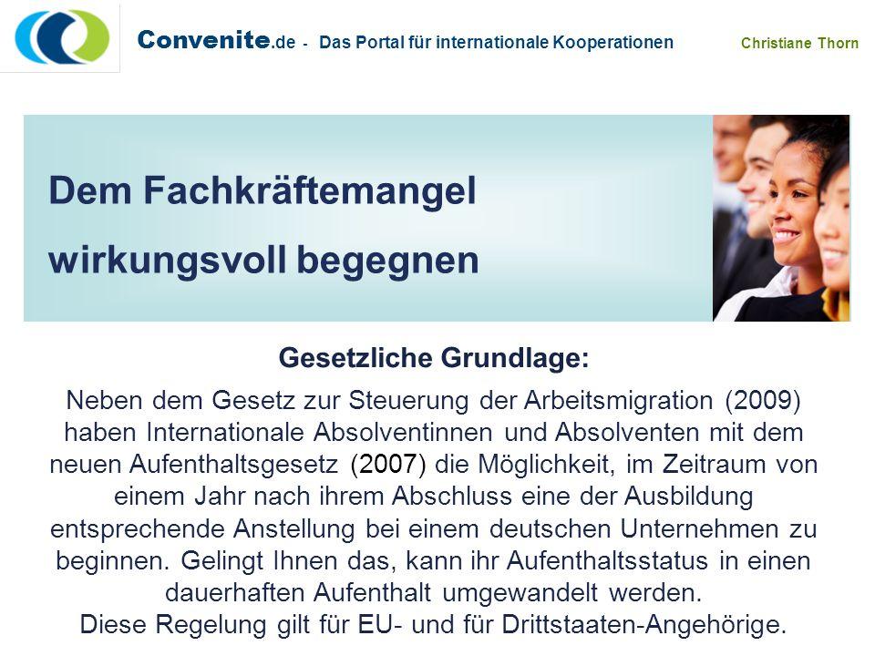 Convenite.de - Das Portal für internationale Kooperationen Christiane Thorn Dem Fachkräftemangel wirkungsvoll begegnen Gesetzliche Grundlage: Neben de