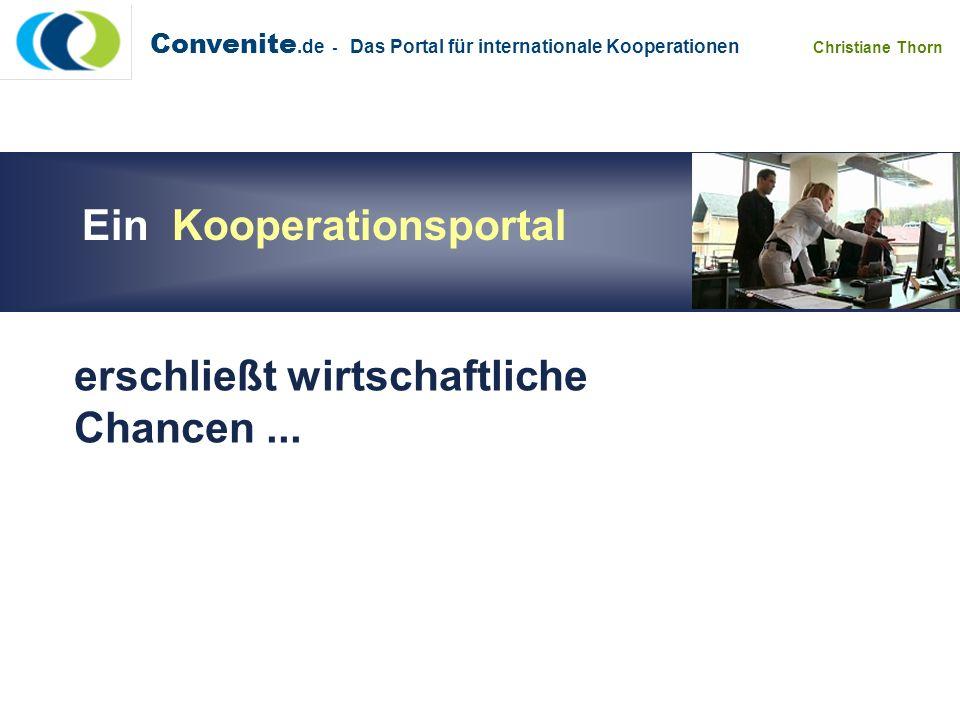 Convenite.de - Das Portal für internationale Kooperationen Christiane Thorn Ein Kooperationsportal erschließt wirtschaftliche Chancen...