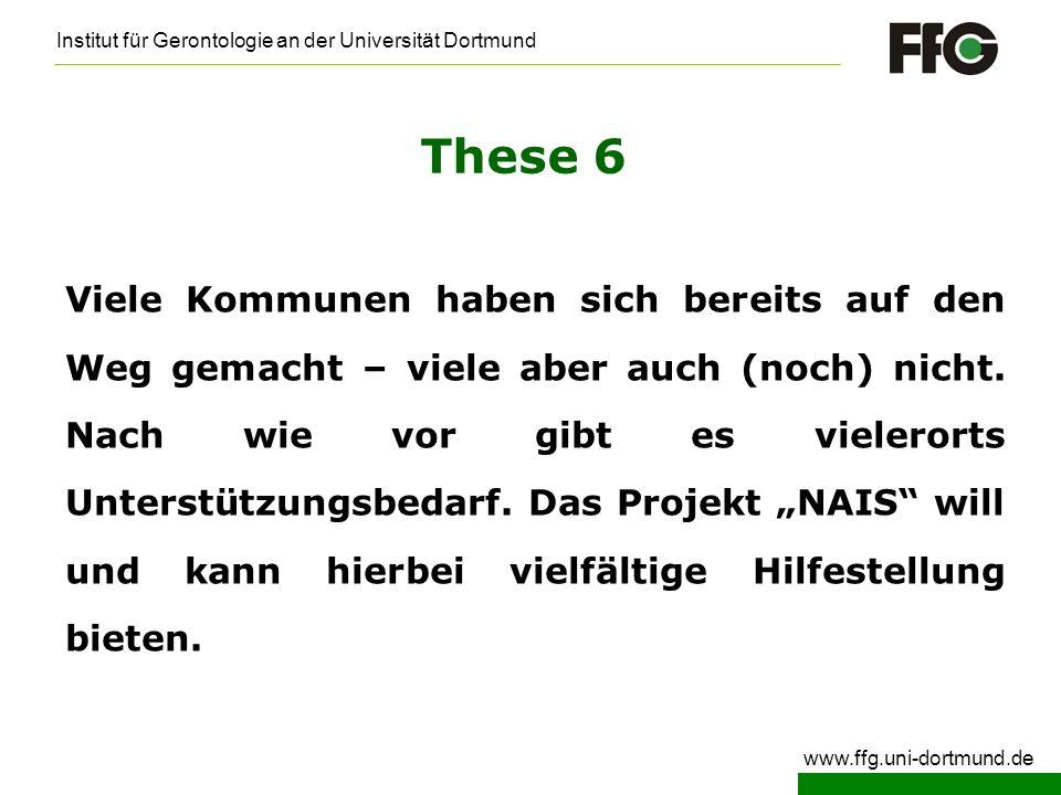 Institut für Gerontologie an der Universität Dortmund www.ffg.uni-dortmund.de These 6 Viele Kommunen haben sich bereits auf den Weg gemacht – viele ab