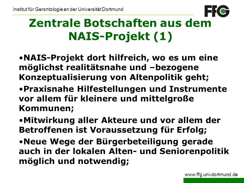 Institut für Gerontologie an der Universität Dortmund www.ffg.uni-dortmund.de Zentrale Botschaften aus dem NAIS-Projekt (1) NAIS-Projekt dort hilfreic