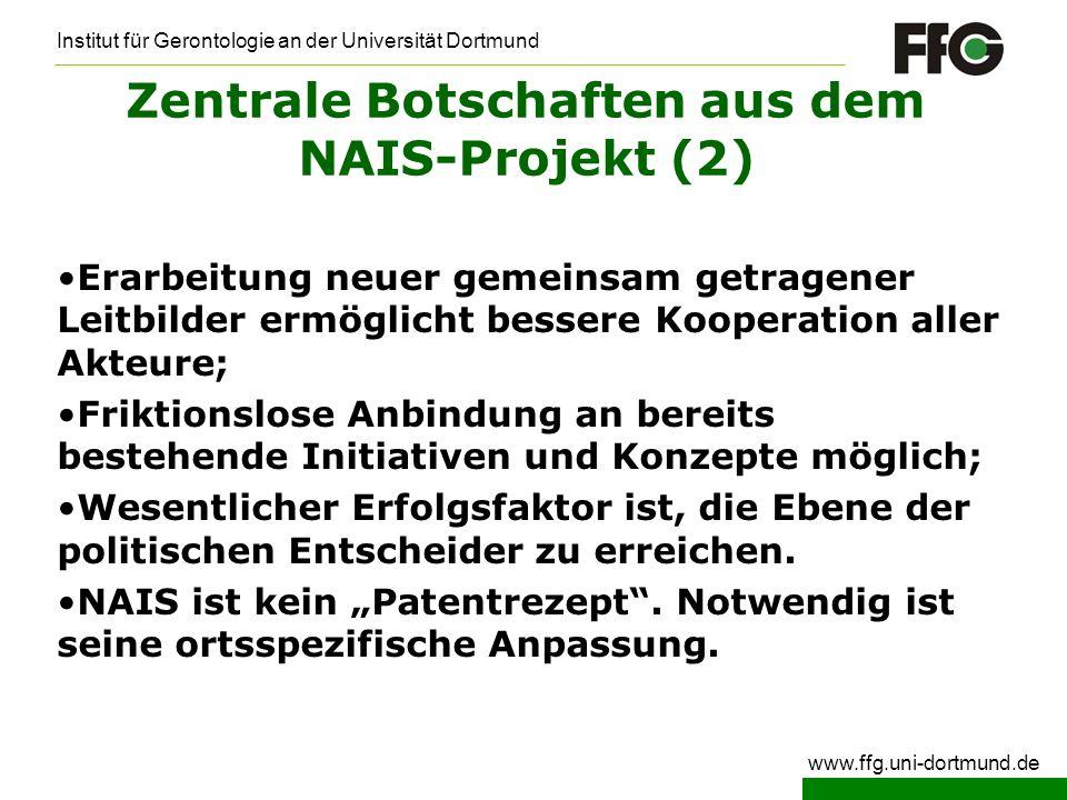 Institut für Gerontologie an der Universität Dortmund www.ffg.uni-dortmund.de Zentrale Botschaften aus dem NAIS-Projekt (2) Erarbeitung neuer gemeinsa