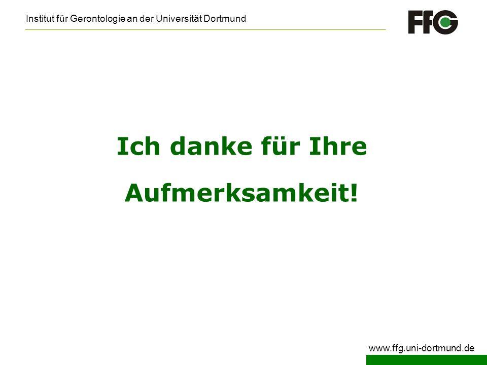 Institut für Gerontologie an der Universität Dortmund www.ffg.uni-dortmund.de Ich danke für Ihre Aufmerksamkeit!