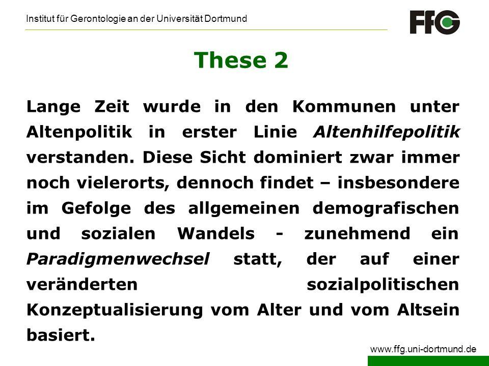 Institut für Gerontologie an der Universität Dortmund www.ffg.uni-dortmund.de These 2 Lange Zeit wurde in den Kommunen unter Altenpolitik in erster Li