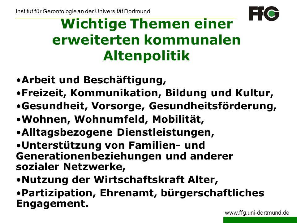 Institut für Gerontologie an der Universität Dortmund www.ffg.uni-dortmund.de Wichtige Themen einer erweiterten kommunalen Altenpolitik Arbeit und Bes