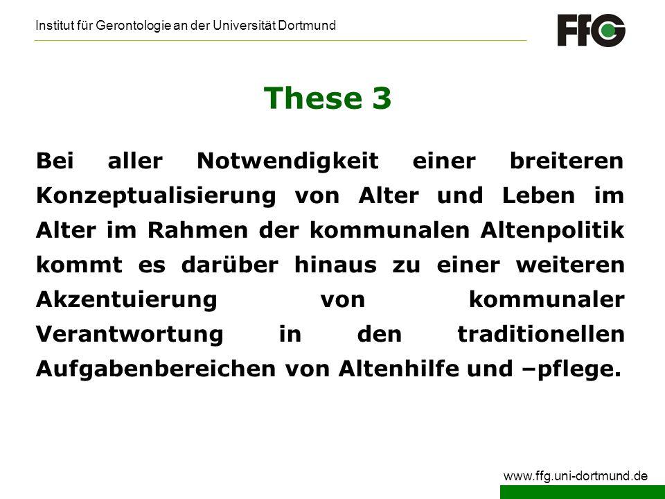 Institut für Gerontologie an der Universität Dortmund www.ffg.uni-dortmund.de These 3 Bei aller Notwendigkeit einer breiteren Konzeptualisierung von A