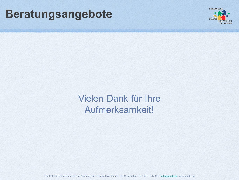 Beratungsangebote Vielen Dank für Ihre Aufmerksamkeit! Staatliche Schulberatungsstelle für Niederbayern - Seligenthaler Str. 36 - 84034 Landshut - Tel