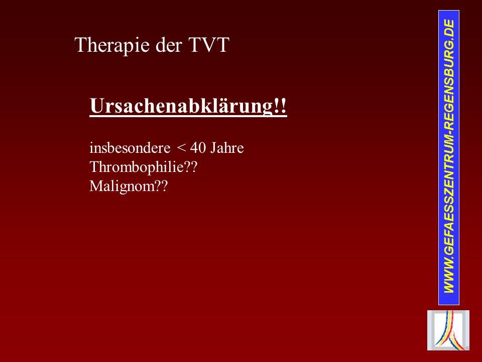 WWW.GEFAESSZENTRUM-REGENSBURG.DE Therapie der TVT Ursachenabklärung!! insbesondere < 40 Jahre Thrombophilie?? Malignom??