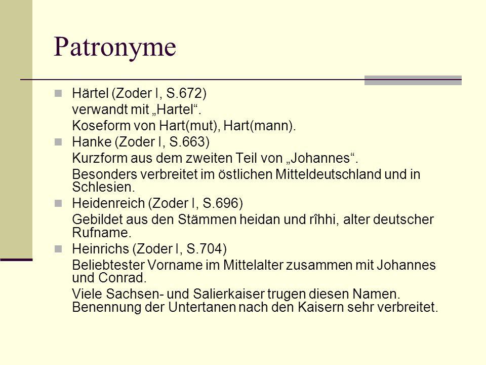 Patronyme Härtel (Zoder I, S.672) verwandt mit Hartel. Koseform von Hart(mut), Hart(mann). Hanke (Zoder I, S.663) Kurzform aus dem zweiten Teil von Jo