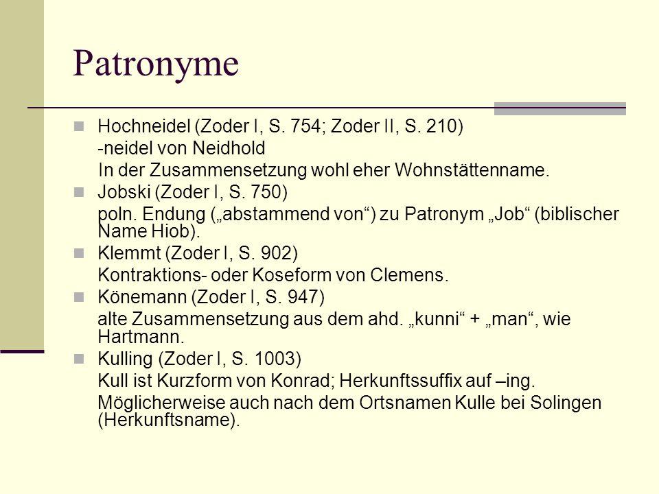 Patronyme Hochneidel (Zoder I, S. 754; Zoder II, S. 210) -neidel von Neidhold In der Zusammensetzung wohl eher Wohnstättenname. Jobski (Zoder I, S. 75