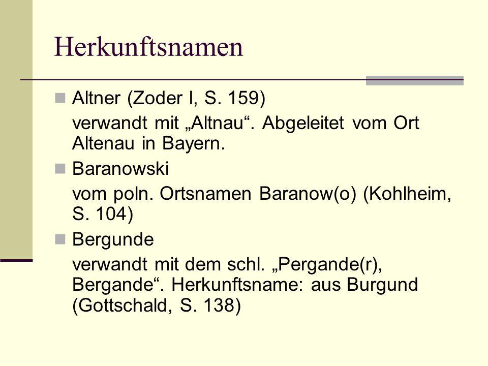 Herkunftsnamen Altner (Zoder I, S. 159) verwandt mit Altnau. Abgeleitet vom Ort Altenau in Bayern. Baranowski vom poln. Ortsnamen Baranow(o) (Kohlheim