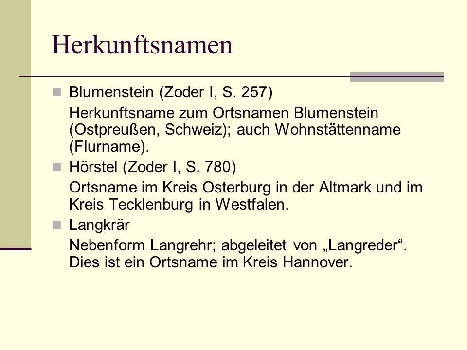 Herkunftsnamen Blumenstein (Zoder I, S. 257) Herkunftsname zum Ortsnamen Blumenstein (Ostpreußen, Schweiz); auch Wohnstättenname (Flurname). Hörstel (