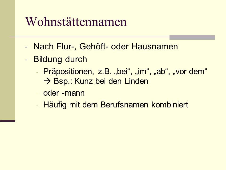 Wohnstättennamen - Nach Flur-, Gehöft- oder Hausnamen - Bildung durch - Präpositionen, z.B. bei, im, ab, vor dem Bsp.: Kunz bei den Linden - oder -man