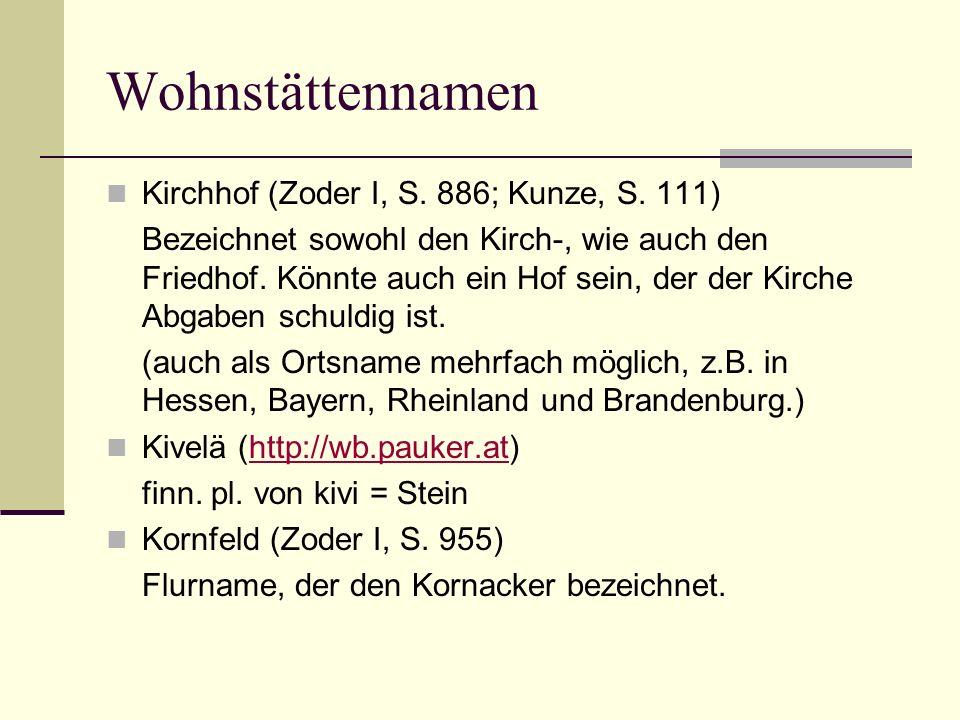 Wohnstättennamen Kirchhof (Zoder I, S. 886; Kunze, S. 111) Bezeichnet sowohl den Kirch-, wie auch den Friedhof. Könnte auch ein Hof sein, der der Kirc