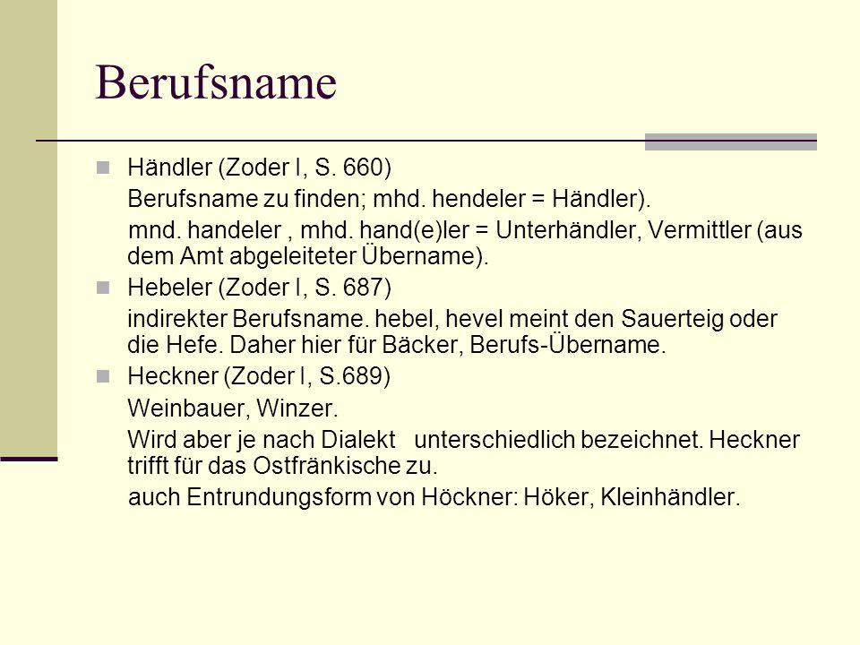 Berufsname Händler (Zoder I, S. 660) Berufsname zu finden; mhd. hendeler = Händler). mnd. handeler, mhd. hand(e)ler = Unterhändler, Vermittler (aus de