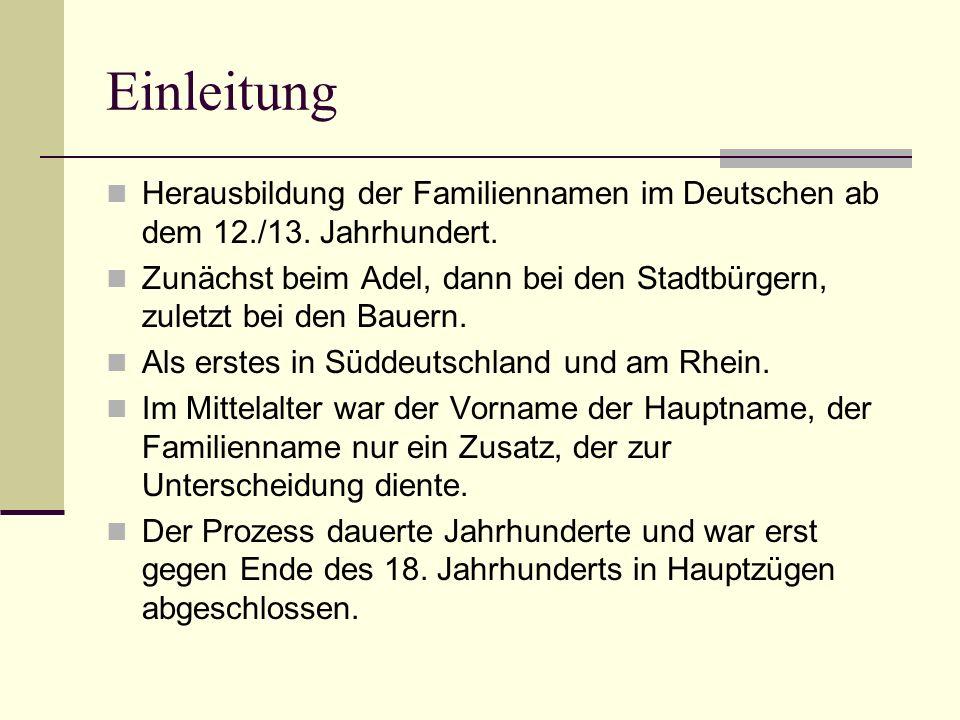Einleitung Herausbildung der Familiennamen im Deutschen ab dem 12./13. Jahrhundert. Zunächst beim Adel, dann bei den Stadtbürgern, zuletzt bei den Bau