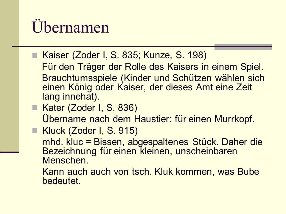 Übernamen Kaiser (Zoder I, S. 835; Kunze, S. 198) Für den Träger der Rolle des Kaisers in einem Spiel. Brauchtumsspiele (Kinder und Schützen wählen si