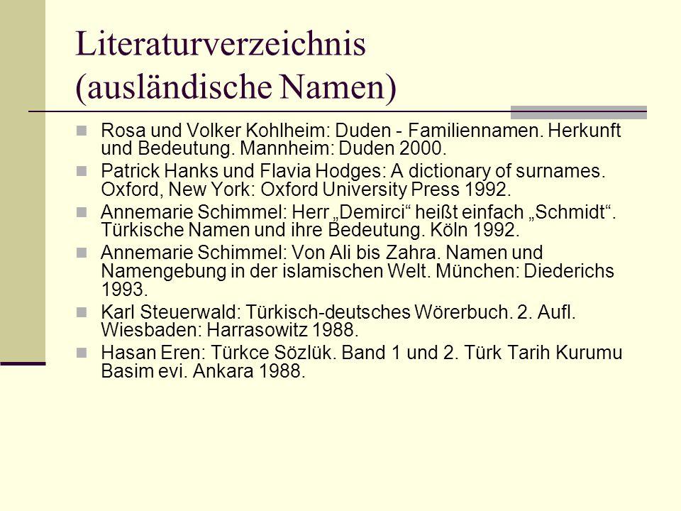 Literaturverzeichnis (ausländische Namen) Rosa und Volker Kohlheim: Duden - Familiennamen. Herkunft und Bedeutung. Mannheim: Duden 2000. Patrick Hanks