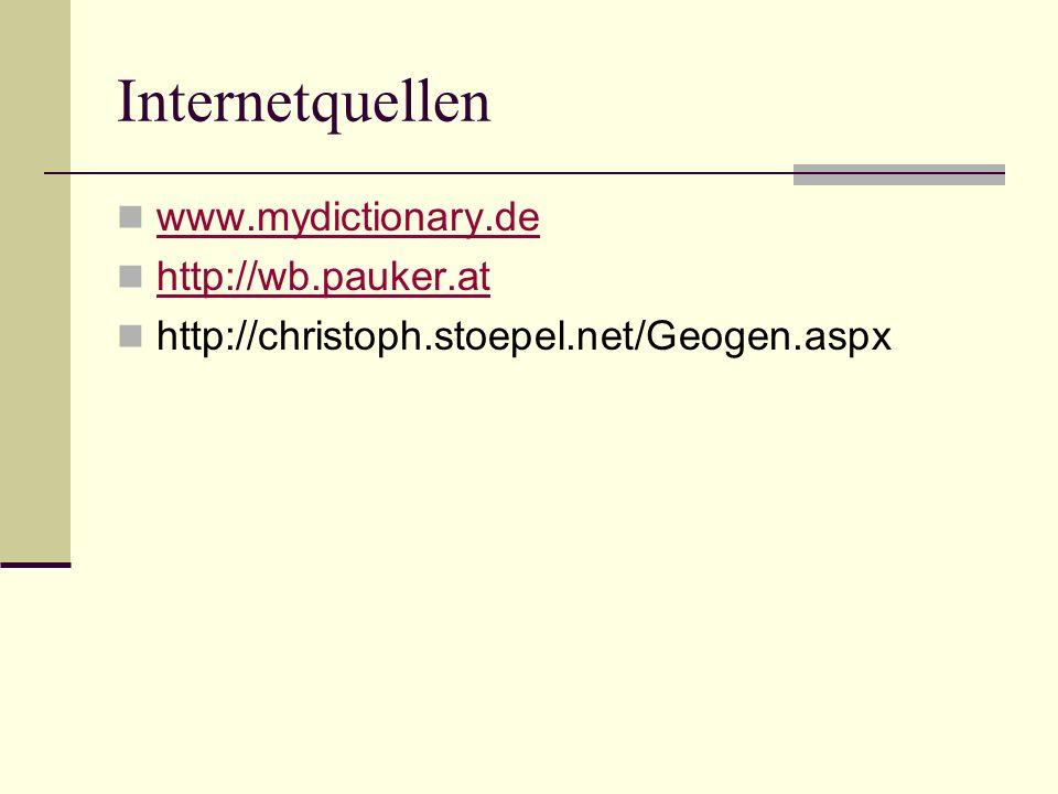 Internetquellen www.mydictionary.de http://wb.pauker.at http://christoph.stoepel.net/Geogen.aspx