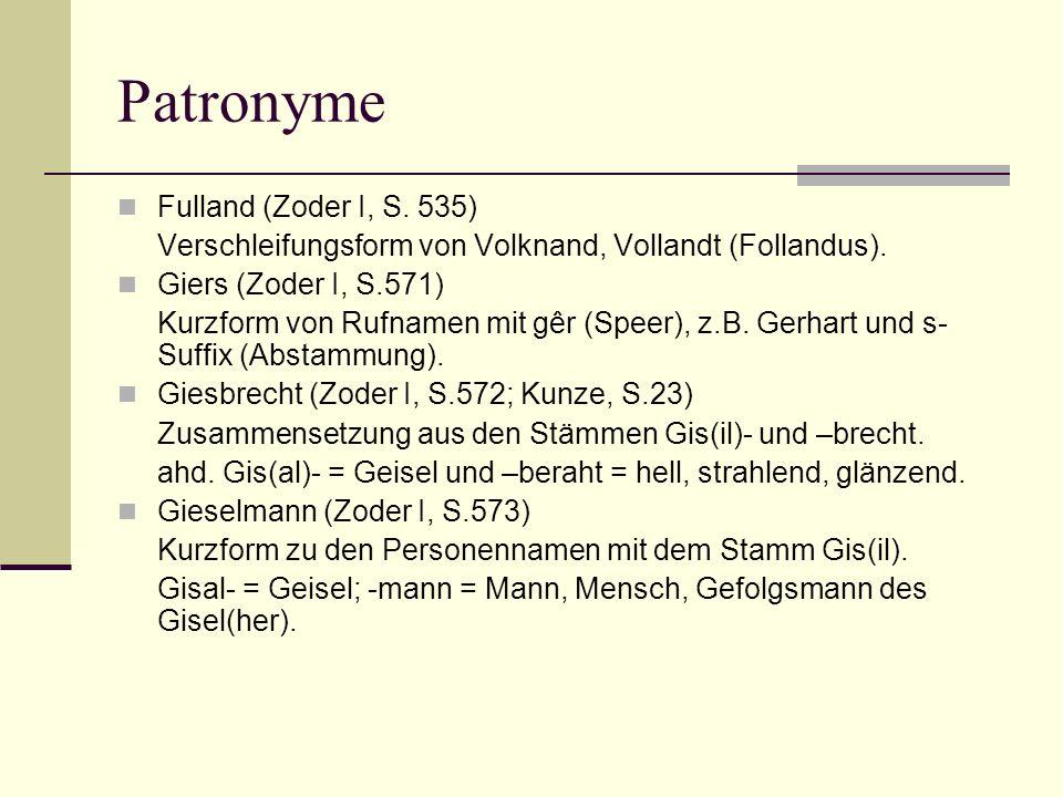 Patronyme Fulland (Zoder I, S. 535) Verschleifungsform von Volknand, Vollandt (Follandus). Giers (Zoder I, S.571) Kurzform von Rufnamen mit gêr (Speer