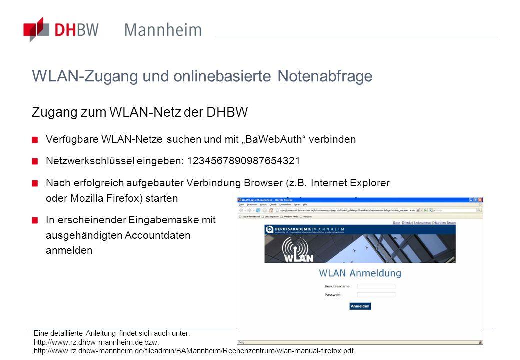 WLAN-Zugang und onlinebasierte Notenabfrage Zugang zum WLAN-Netz der DHBW Verfügbare WLAN-Netze suchen und mit BaWebAuth verbinden Netzwerkschlüssel e