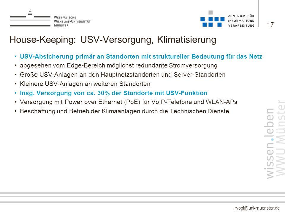 rvogl@uni-muenster.de House-Keeping: USV-Versorgung, Klimatisierung USV-Absicherung primär an Standorten mit struktureller Bedeutung für das Netz abge